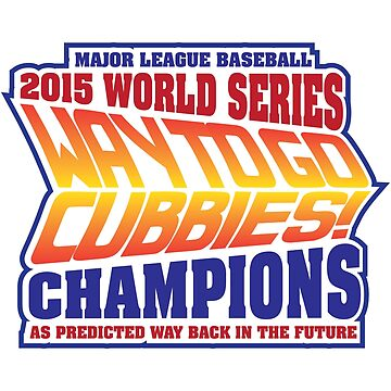 Chicago Cubs World Series Champions - Back to the Future  by humaniteeshirts