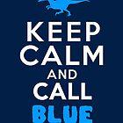 « Keep Calm and Call Blue | Raptor » par BootsBoots