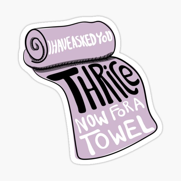 I Have Asked You Thrice Now For A Towel - A Frustrated David to Stevie on Schitt's Creek Sticker