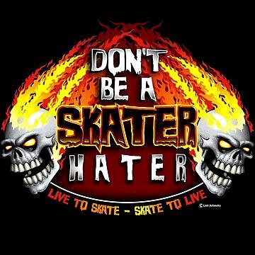 Don't Be A Skater Hater by LinkArtworks