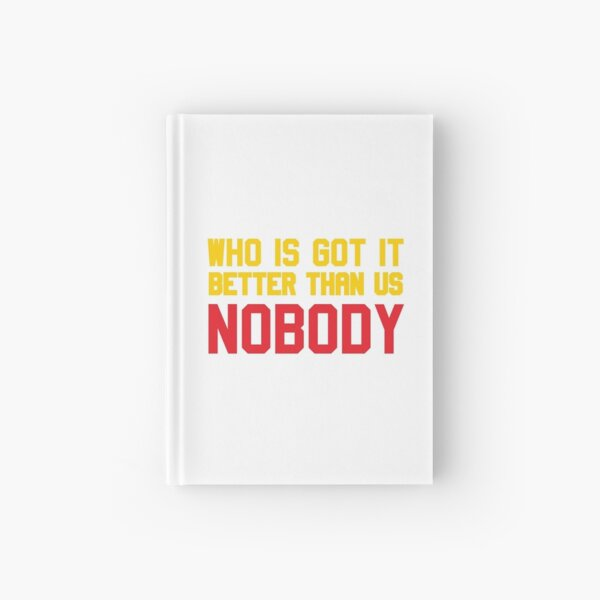 Who is Got It Better than Us - Nobody Hardcover Journal