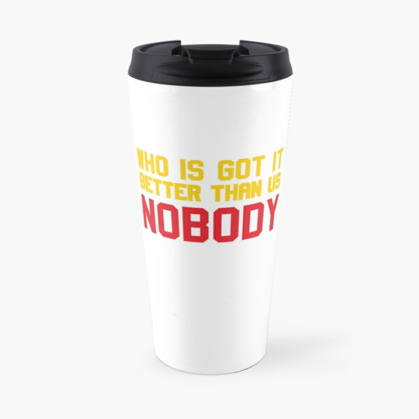 Who is Got It Better than Us - Nobody Travel Mug