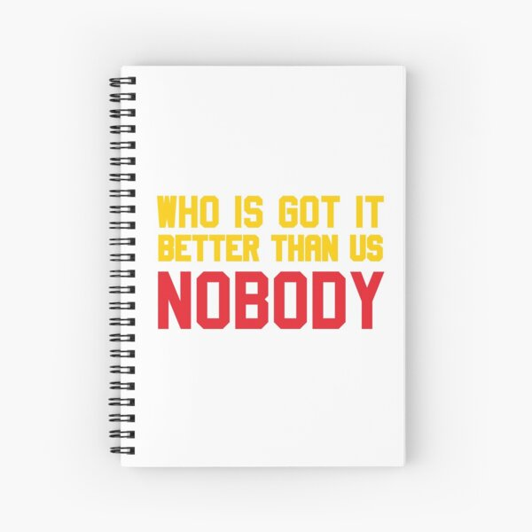 Who is Got It Better than Us - Nobody Spiral Notebook