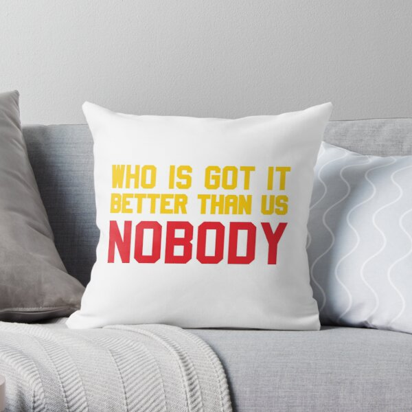 Who is Got It Better than Us - Nobody Throw Pillow