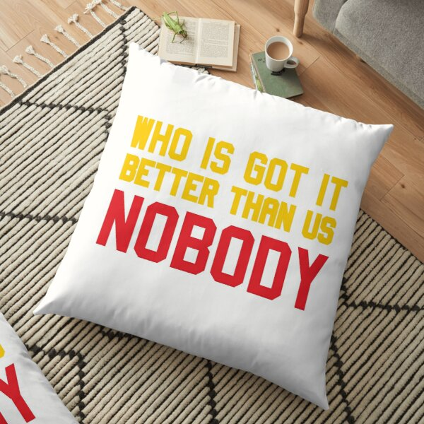 Who is Got It Better than Us - Nobody Floor Pillow