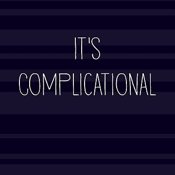 It's Complicational by truthis