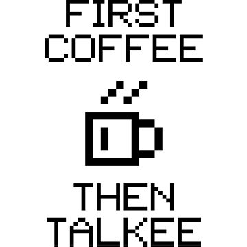 First Coffee Then Talkee V1.1 by StillVio