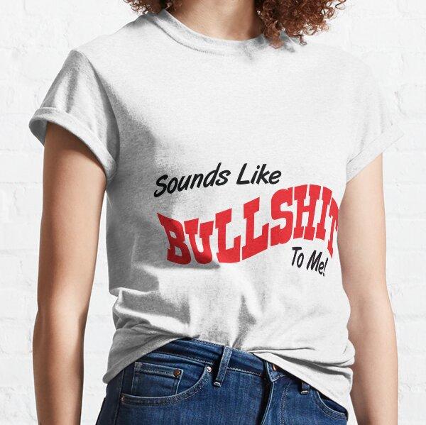 SOUNDS LIKE BULLSHIT BK Classic T-Shirt
