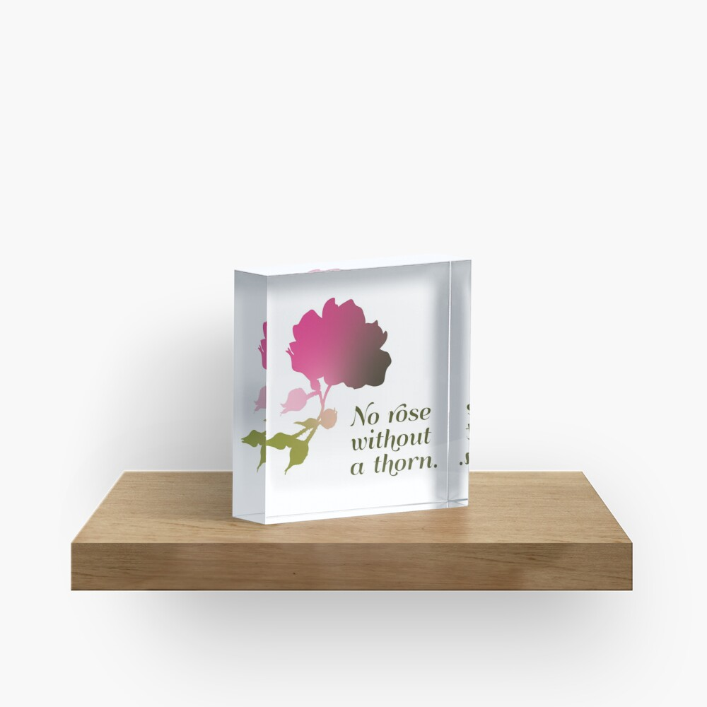 No rose without a thorn Acrylic Block