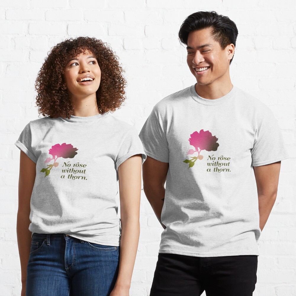 No rose without a thorn Classic T-Shirt