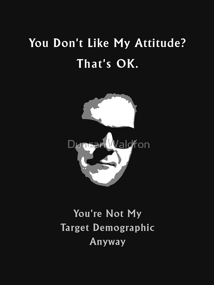 You Don't Like My Attitude? by DuncanW