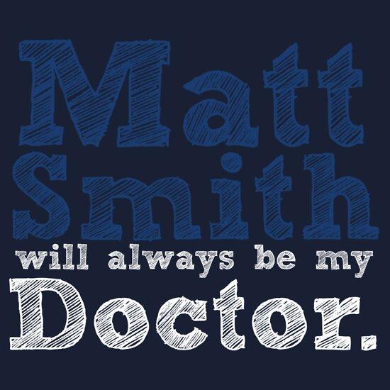 TShirtGifter presents: Matt Smith Will Always Be My Doctor