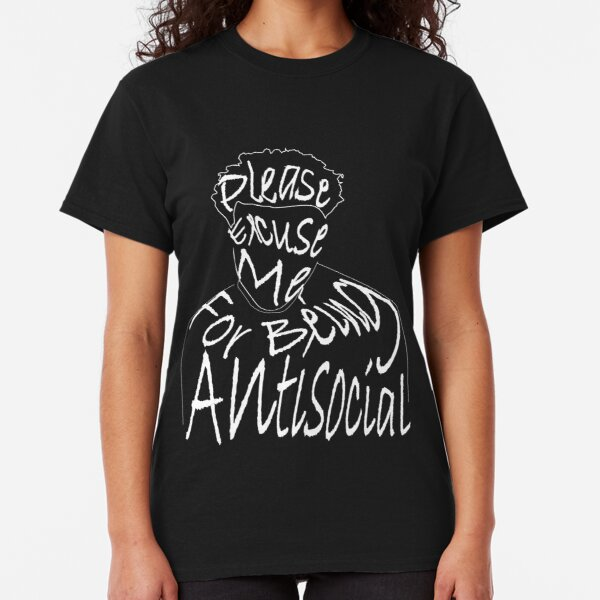 Please excuse me for being antisocial  Classic T-Shirt
