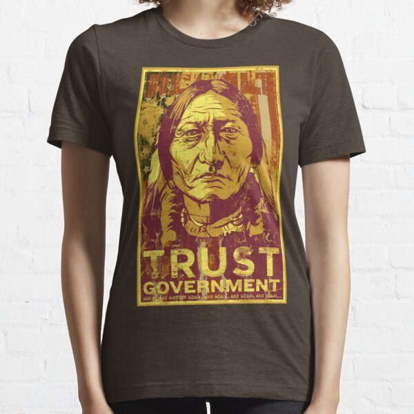 Trust The Government Sitting Bull Essential T-Shirt