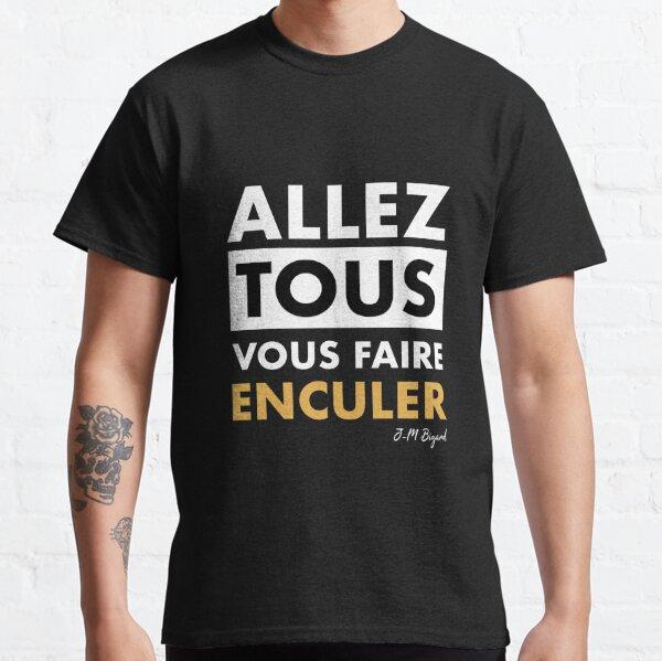 Allez tous vous faire enculer ! Classic T-Shirt