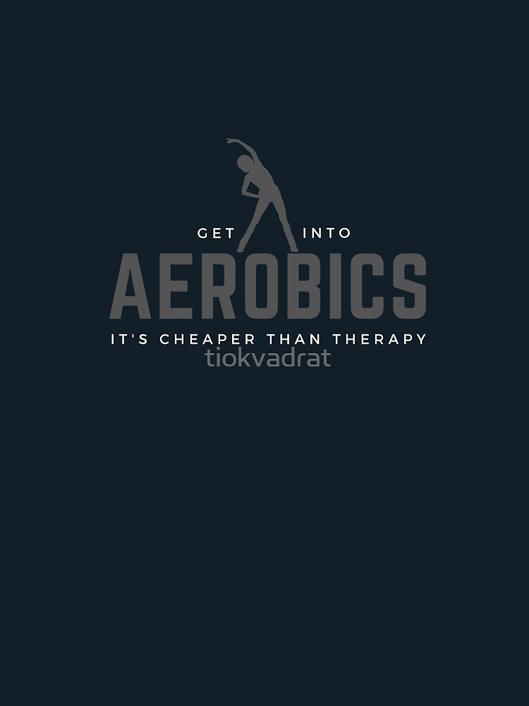 Get Into Aerobics, It's Cheaper Than Therapy. Perfect gift for aerobics lovers. by tiokvadrat