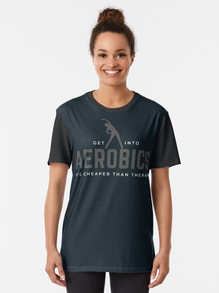 Alternate view of Get Into Aerobics, It's Cheaper Than Therapy. Perfect gift for aerobics lovers. Graphic T-Shirt