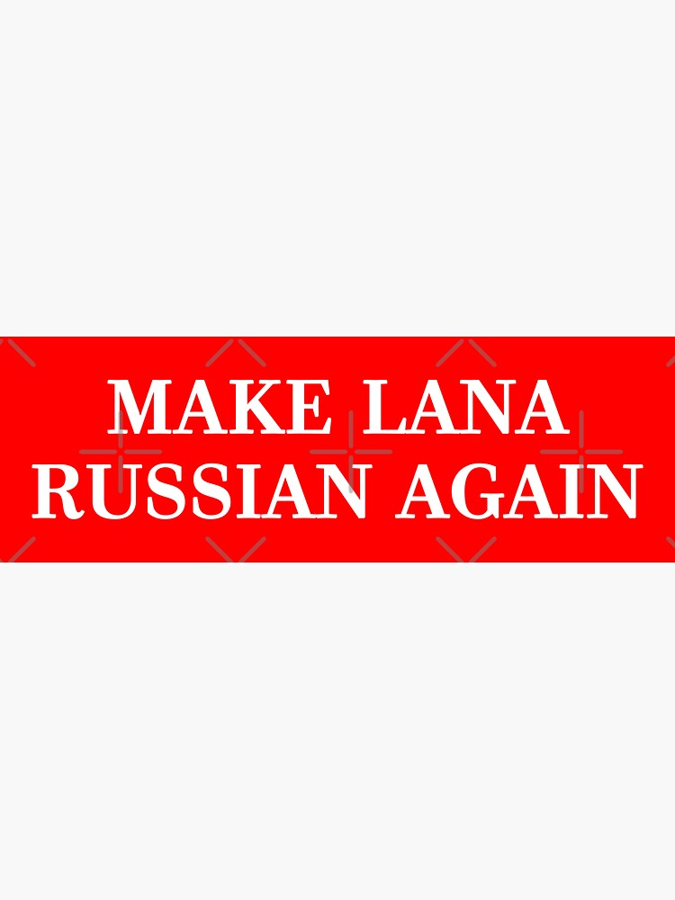 Make Lana Russian Again by everyplate