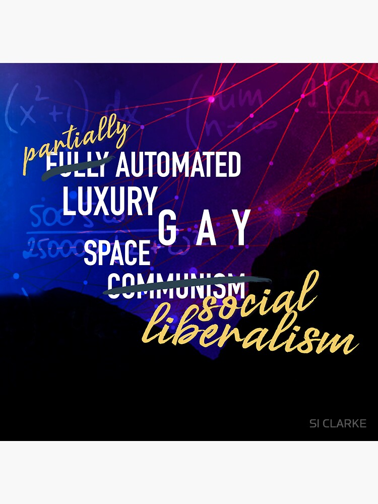 Luxury Gay Space Liberalism by SI-CLARKE