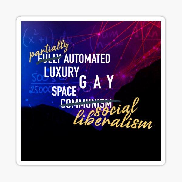 Luxury Gay Space Liberalism Sticker