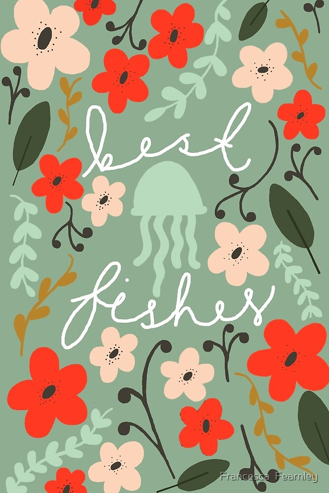 Best Fishes! by Francesca  Fearnley