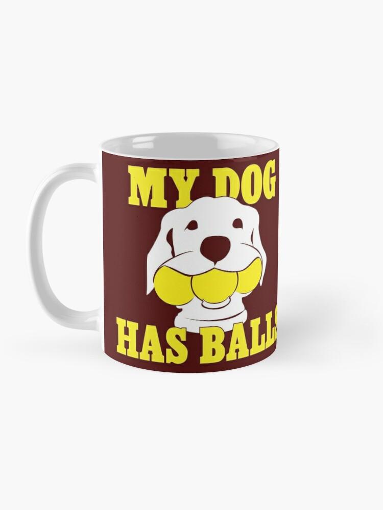 Alternate view of My Dog Has Balls | Labrador or Golden Retriever | NickerStickers on Redbubble Mug