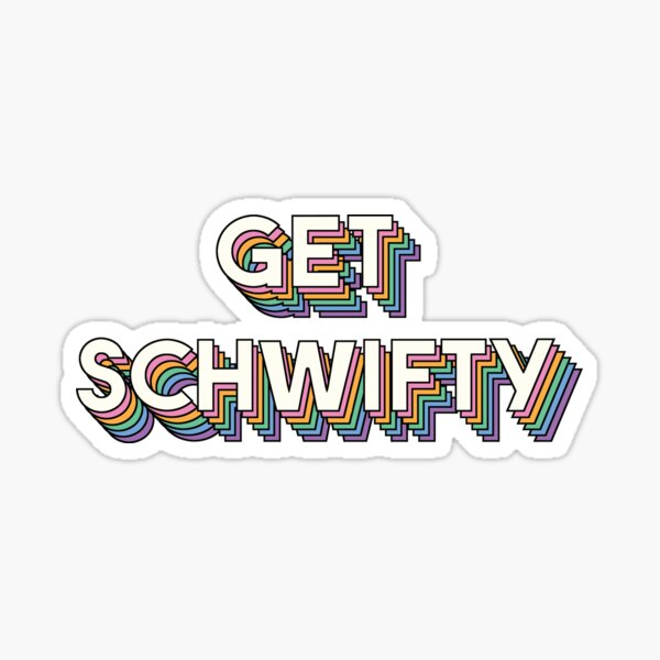 Get Schwifty, Rick And Morty Sticker