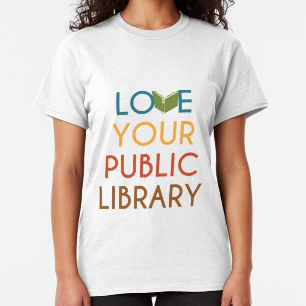 Love Your Public Library Classic T-Shirt