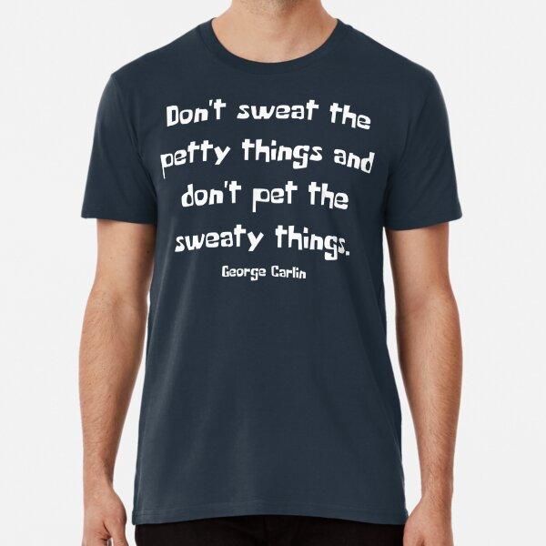 Don't sweat the petty - George Carlin Premium T-Shirt