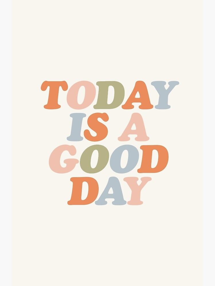 TODAY IS A GOOD DAY peach pink green blue yellow motivational typography inspirational quote decor by MotivatedType