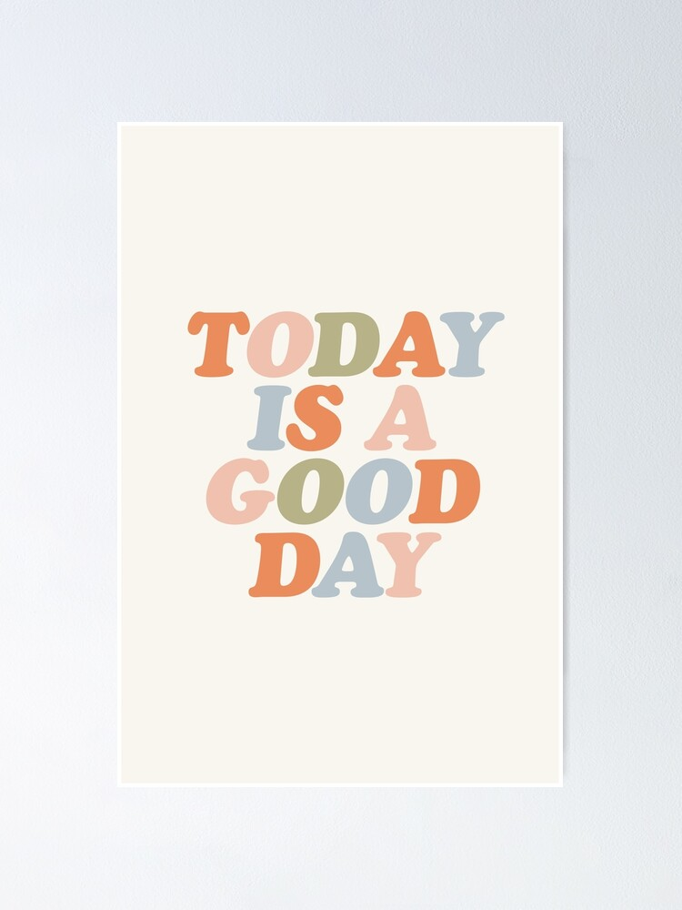 Alternate view of TODAY IS A GOOD DAY peach pink green blue yellow motivational typography inspirational quote decor Poster
