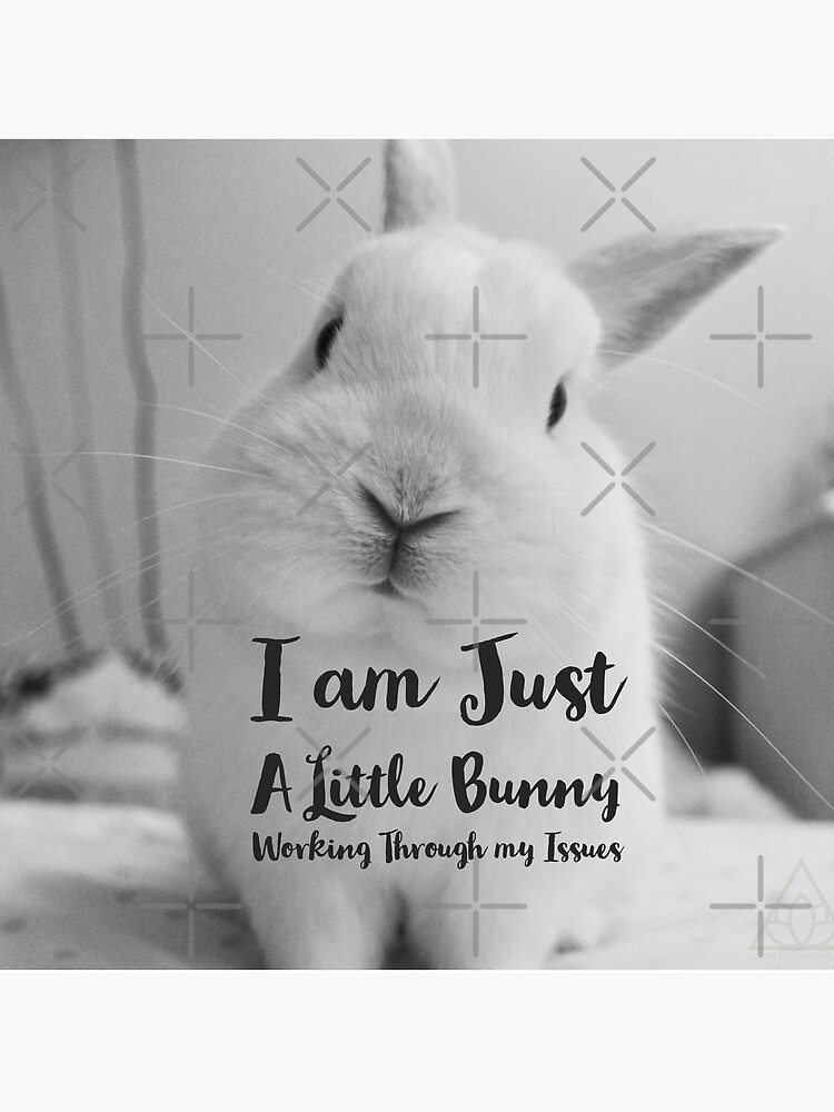 I am Just a Little Bunny Working Through my Issues Collection  by wearyourworthco
