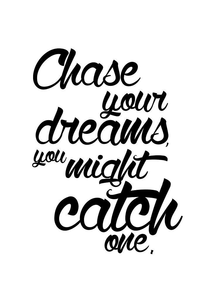 Chase your dreams you might catch one by meeperoon