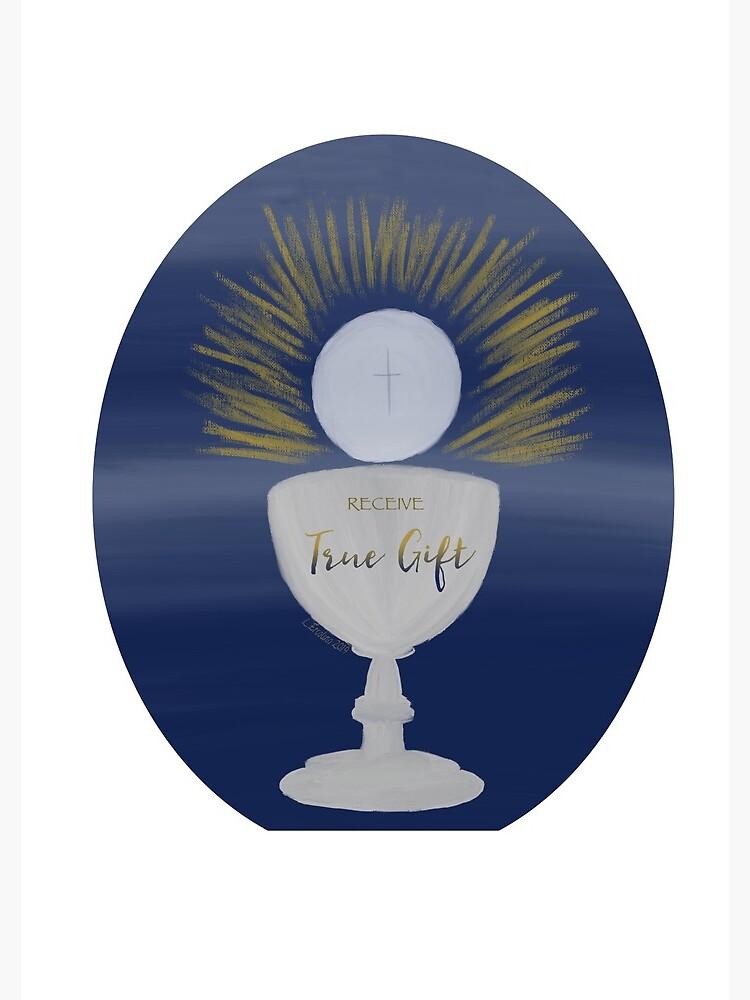 The Eucharist, True Gift by YouAreMadeNew