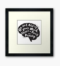 Do Not Adjust Your Mind... Framed Print