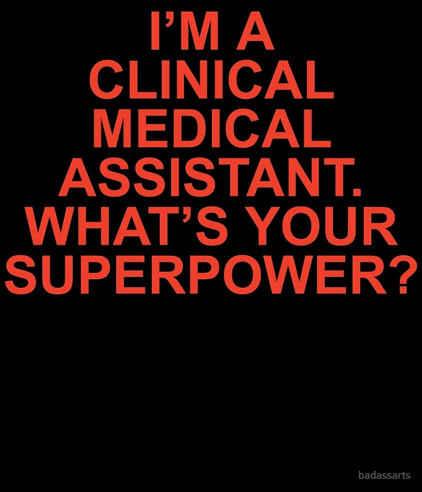 I'M A CLINICAL MEDICAL ASSISTANT WHAT'S YOUR SUPERPOWER by badassarts