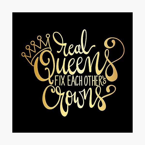 Gold Real Queens Photographic Print