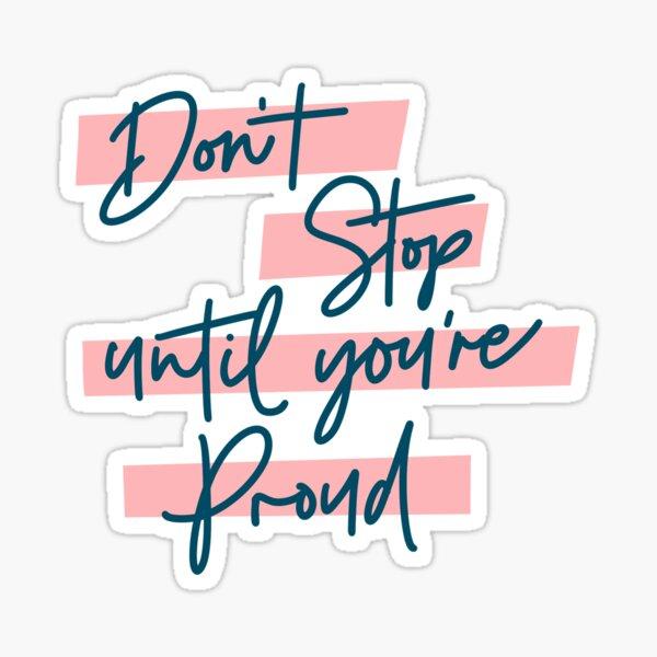 Don't Stop until your Proud Sticker