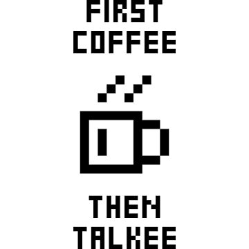 First Coffee Then Talkee V2.1 by StillVio