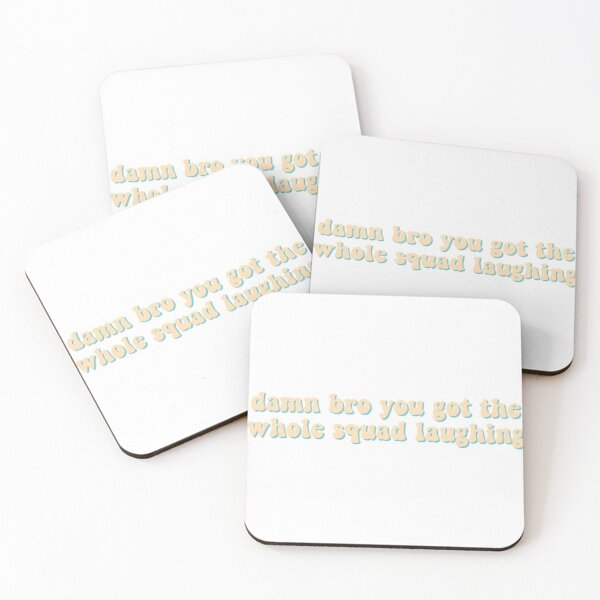 damn bro you got the whole squad laughing Coasters (Set of 4)
