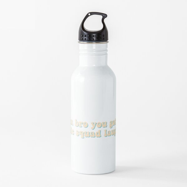 damn bro you got the whole squad laughing Water Bottle