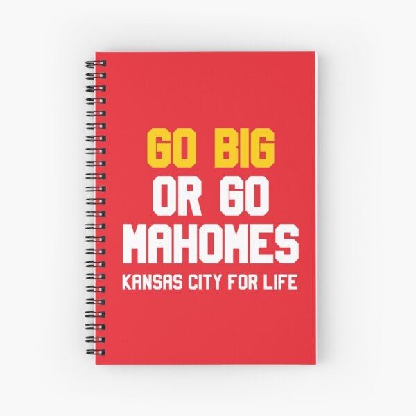 Go Big or Go Mahomes KC for Life Spiral Notebook
