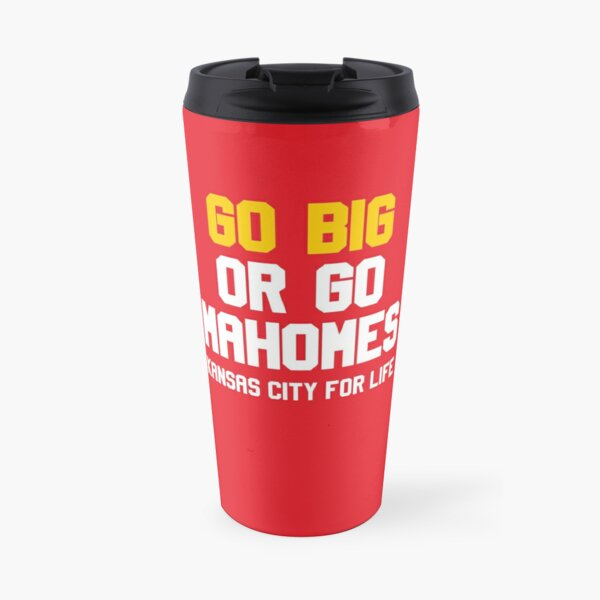 Go Big or Go Mahomes KC for Life Travel Mug