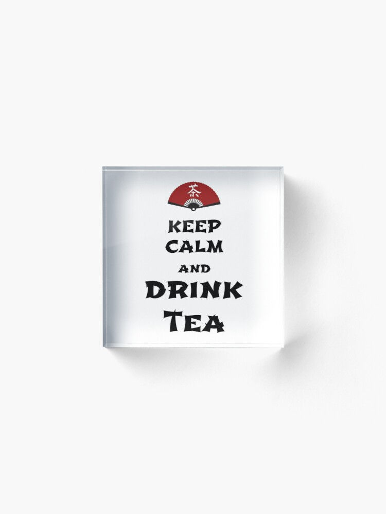 Alternate view of keep calm and drink tea Acrylic Block
