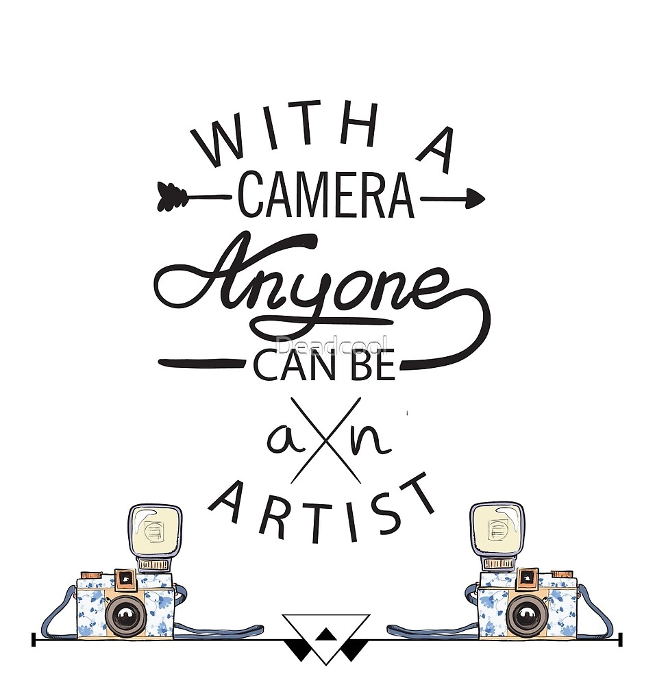 With a Camera anyone can be an Artist by Deadcool