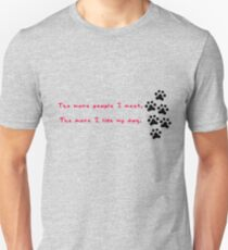 The more people I meet, the more I like my dog.  Unisex T-Shirt