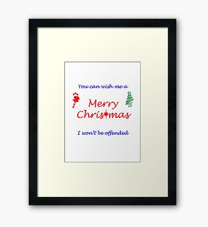 You Can Wish Me A Merry Christmas, I Won't Be Offended Framed Print