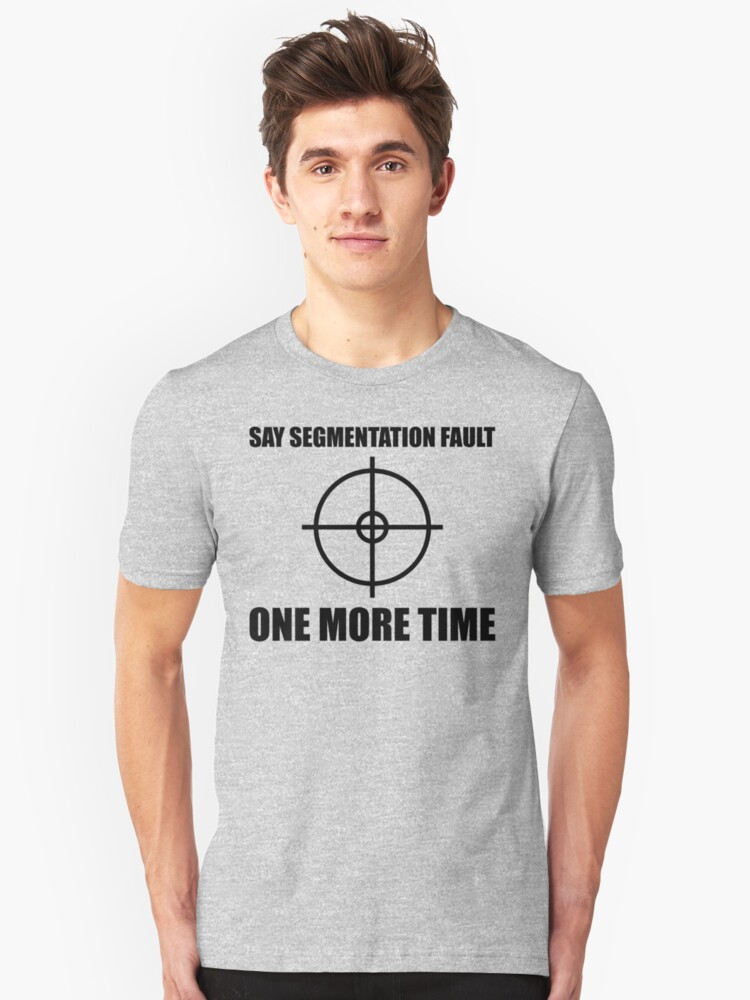 Say Segmentation Fault One More Time - Programmer Humor Black Font Unisex T-Shirt Front
