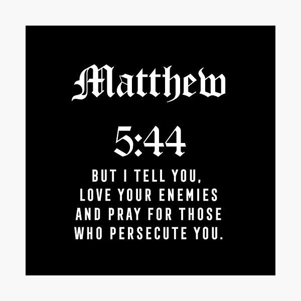 Matthew 5:44 Photographic Print
