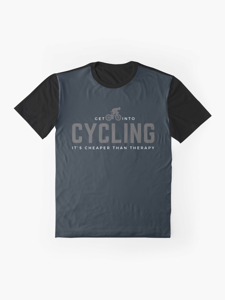 Alternate view of Get Into Cycling, It's Cheaper Than Therapy. Perfect gift for cyclists and bicycle enthusiasts, Graphic T-Shirt